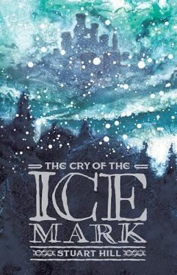 The Cry of the Icemark (2019 reissue) (Paperback, 3rd edition): Stuart Hill