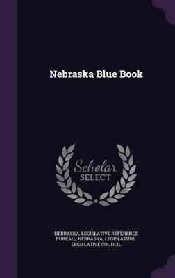 Nebraska Blue Book (Hardcover): Nebraska. Legislative Reference Bureau