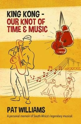 King Kong: Our Knot Of Time & Music - A Personal Memoir Of South Africa's Legendary Musical (Paperback): Pat Williams