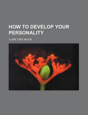 How to Develop Your Personality (Paperback): Clare Tree Major