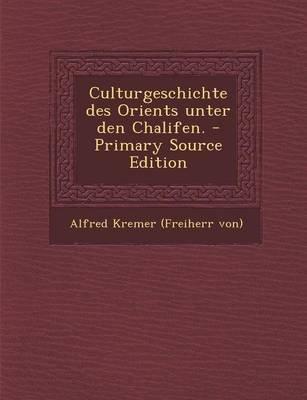 Culturgeschichte Des Orients Unter Den Chalifen. (German, Paperback): Alfred Freiherr Von Kremer
