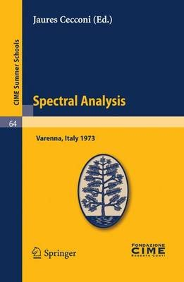 Spectral Analysis - Lectures Given at a Summer School of the Centro Internazionale Matematico Estivo (C.I.M.E.) Held in Varenna...