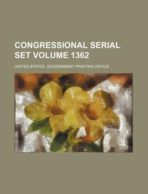 Congressional Serial Set Volume 1362 (Paperback): United States Government Office