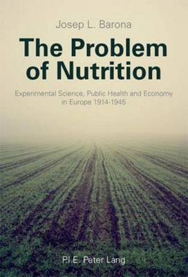 Problem of Nutrition, The: Experimental Science, Public Health and Economy in Europe 1914-1945 (Electronic book text): Josep L...