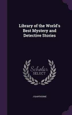 Library of the World's Best Mystery and Detective Stories (Hardcover): J Hawthorne
