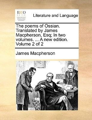 The Poems of Ossian. Translated by James MacPherson, Esq; In Two Volumes. ... a New Edition. Volume 2 of 2 (Paperback): James...