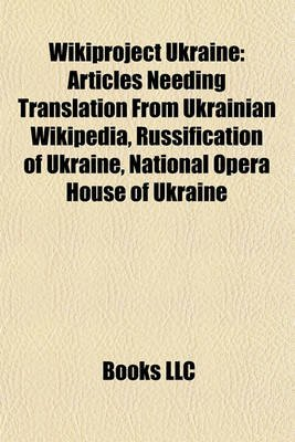 Wikiproject Ukraine - Articles Needing Translation from Ukrainian Wikipedia, Russification of Ukraine, National Opera House of...