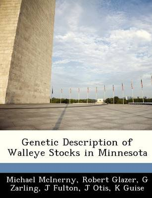 Genetic Description of Walleye Stocks in Minnesota (Paperback): Michael McInerny, Robert Glazer, G. Zarling
