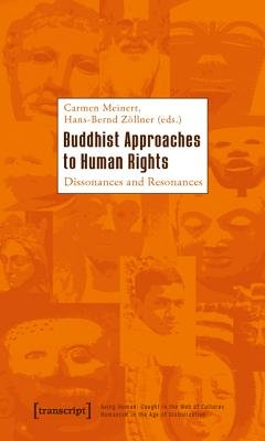 Buddhist Approaches to Human Rights - Dissonances and Resonances (Paperback): Carmen Meinert, Hans-Bernd Zoellner