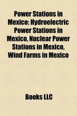 Power Stations in Mexico - Hydroelectric Power Stations in Mexico, Nuclear Power Stations in Mexico, Wind Farms in Mexico...