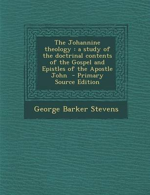 The Johannine Theology - A Study of the Doctrinal Contents of the Gospel and Epistles of the Apostle John (Paperback, Primary...