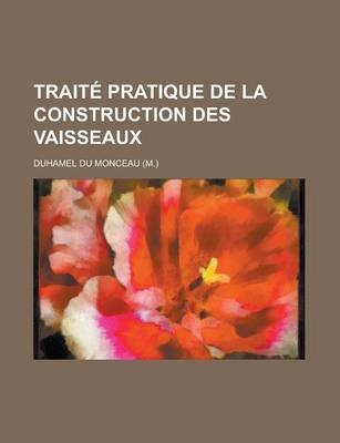 Traite Pratique de La Construction Des Vaisseaux (English, French, Paperback): United States Congressional House, United States...
