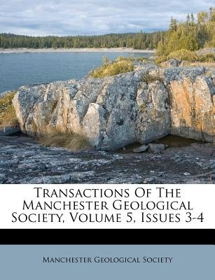 Transactions of the Manchester Geological Society, Volume 5, Issues 3-4 (Paperback): Manchester Geological Society