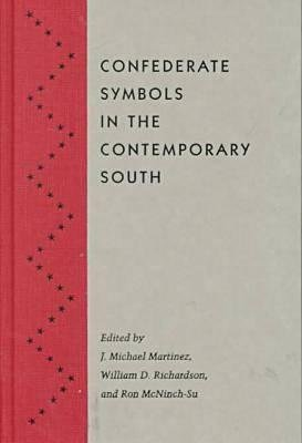 Confederate Symbols in the Contemporary South (Hardcover): J.Michael Martinez, William D. Richardson, Ron McNinch-Su
