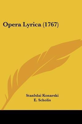 Opera Lyrica (1767) (English, Polish, Paperback): Stanlslai Konarski, E Scholis