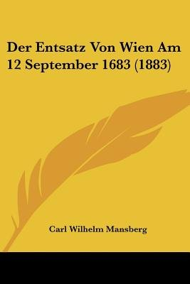 Der Entsatz Von Wien Am 12 September 1683 (1883) (English, German, Paperback): Carl Wilhelm Mansberg