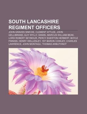 South Lancashire Regiment Officers - John Graves Simcoe, Clement Attlee, John Gellibrand, Guy Wylly, Daniel Marcus William Beak...