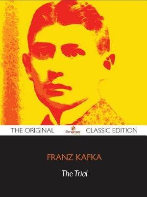 The Trial - The Original Classic Edition (Electronic book text): Franz Kafka