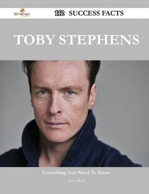 Toby Stephens 112 Success Facts - Everything You Need to Know about Toby Stephens (Paperback): Karen Buck