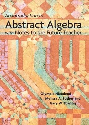 An Introduction to Abstract Algebra with Notes to the Future
