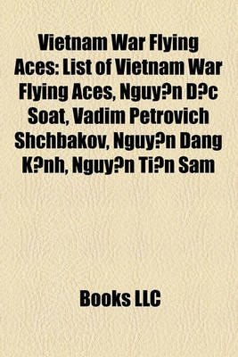 Vietnam War Flying Aces - List of Vietnam War Flying Aces, Nguy N C Soat, Vadim Petrovich Shchbakov, Nguy N Ng K NH, Nguy N Ti...