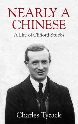 Nearly a Chinese - A Life of Clifford Stubbs (Paperback): Charles Tyzack