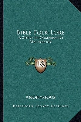 Bible Folk-Lore - A Study in Comparative Mythology (Paperback): Anonymous
