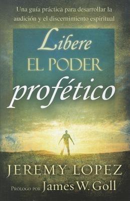 Libere el Poder Profetico (Spanish, Paperback): Jeremy Lopez
