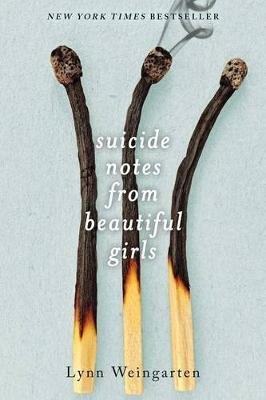 Suicide Notes from Beautiful Girls (Paperback): Lynn Weingarten