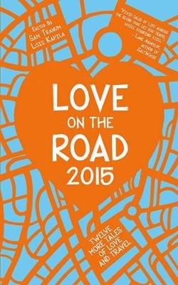 Love on the Road 2015 - Twelve More Tales of Love and Travel (Paperback): Sam Tranum, Lois Kapila