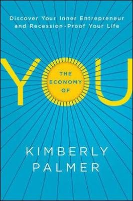 The Economy of You - Discover Your Inner Entrepreneur and Recession-Proof Your Life (Hardcover): Kimberly Palmer