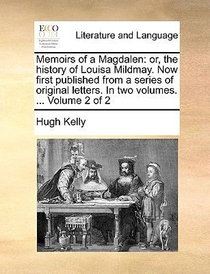 Memoirs of a Magdalen - Or, the History of Louisa Mildmay. Now First Published from a Series of Original Letters. in Two...