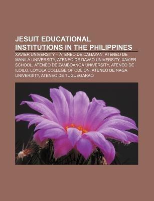 Jesuit Educational Institutions in the Philippines - Xavier University - Ateneo de Cagayan, Ateneo de Manila University...