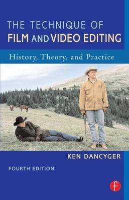 Technique of Film and Video Editing - History, Theory, and Practice (Revised) (Electronic book text, 4th): Ken Dancyger