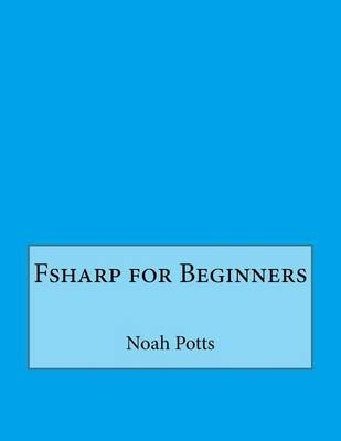 Fsharp for Beginners (Paperback): Noah M Potts