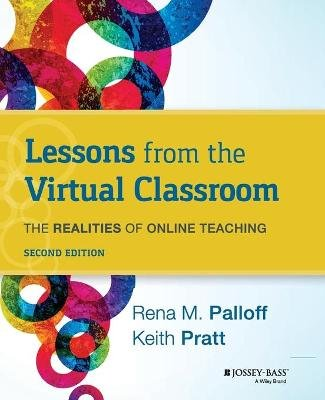 Lessons from the Virtual Classroom - The Realities of Online Teaching (Paperback, 2nd Edition): Rena M Palloff, Keith Pratt
