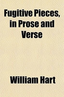 Fugitive Pieces, in Prose and Verse (Paperback): William Hart