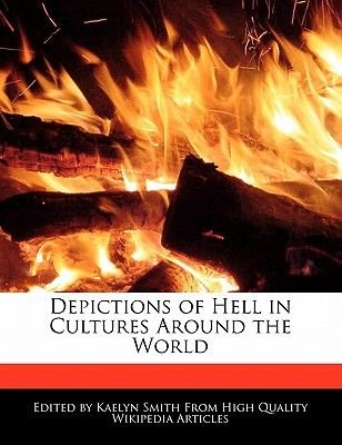 Depictions of Hell in Cultures Around the World (Paperback): Kaelyn Smith