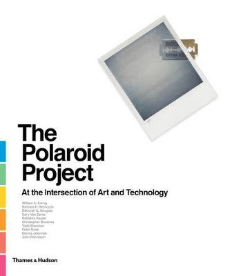 The Polaroid Project - At the Intersection of Art and Technology (Hardcover): William A. Ewing, Barbara Hitchcock