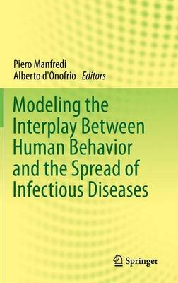 Modeling the Interplay Between Human Behavior and the Spread of Infectious Diseases (Hardcover, 2013): Piero Manfredi, Alberto...