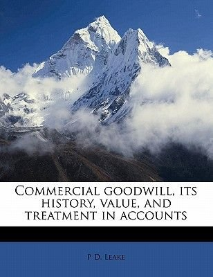 Commercial Goodwill, Its History, Value, and Treatment in Accounts (Paperback): P. D Leake