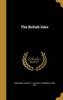 The British Isles (Hardcover): Everett T. (Everett Titsworth Tomlinson