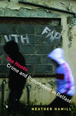 The Hoods - Crime and Punishment in Belfast (Electronic book text): Heather Hamill