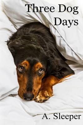 Three Dog Days (Paperback): A. Sleeper