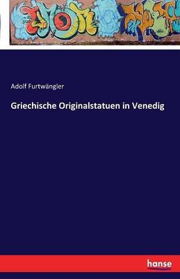 Griechische Originalstatuen in Venedig (German, Paperback): Adolf Furtwangler