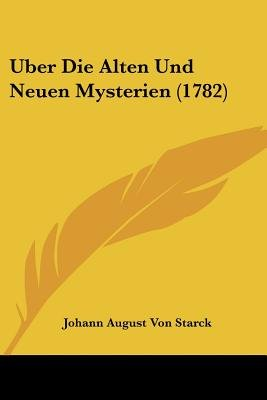 Uber Die Alten Und Neuen Mysterien (1782) (English, German, Paperback): Johann August Von Starck