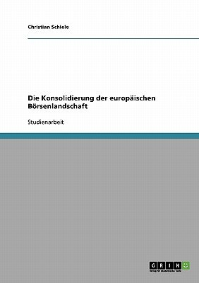 Die Konsolidierung Der Europaischen Borsenlandschaft (German, Paperback): Christian Schiele
