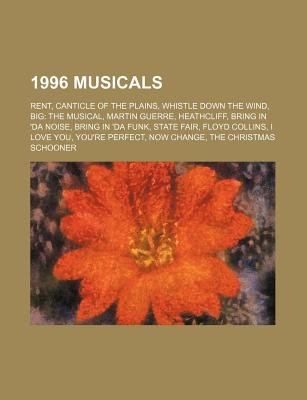 1996 Musicals - Rent, Canticle of the Plains, Whistle Down the Wind, Big: The Musical, Martin Guerre, Heathcliff, Bring in...