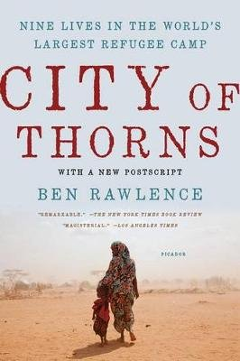 City of Thorns - Nine Lives in the World's Largest Refugee Camp (Paperback): Ben Rawlence