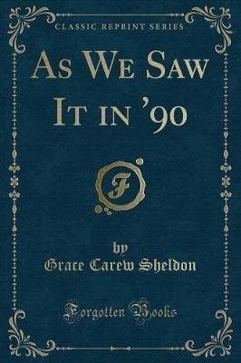 As We Saw It in '90 (Classic Reprint) (Paperback): Grace Carew Sheldon
